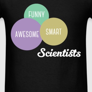 Scientists - Smart, Awesome, Funny Scientists - Men's T-Shirt