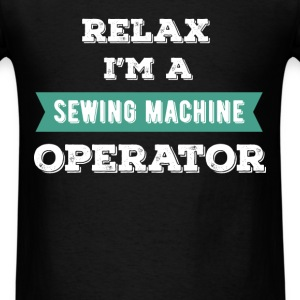 Sewing Machine Operator - Relax I'm a Sewing Machi - Men's T-Shirt