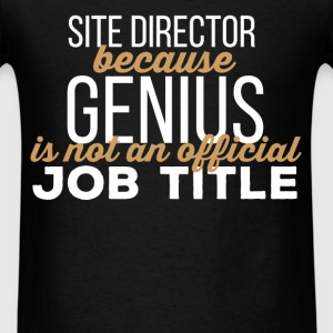 Site Director - Site Director because genius is no - Men's T-Shirt