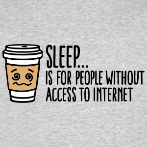 Sleep is for people without access to internet T-Shirts - Men's 50/50 T-Shirt