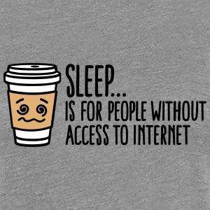 Sleep is for people without access to internet T-Shirts - Women's Premium T-Shirt