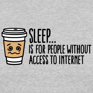 Sleep is for people without access to internet T-Shirts - Women's 50/50 T-Shirt