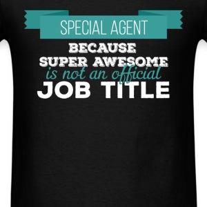 Special Agent - Special Agent because super awesom - Men's T-Shirt