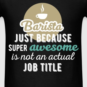 Barista - Barista just because super awesome is no - Men's T-Shirt