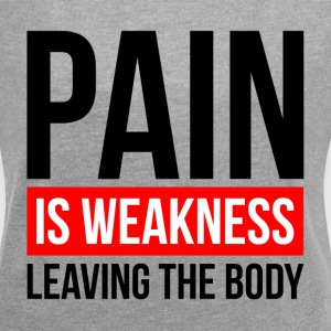 PAIN IS WEAKNESS LEAVING THE BODY GYM WORKOUT T-Shirts - Women´s Roll Cuff T-Shirt