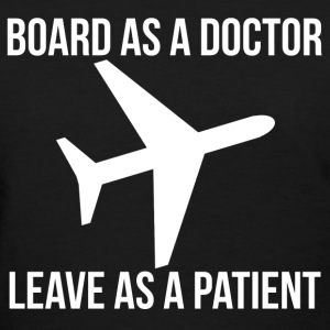 BOARD AS A DOCTOR LEAVE AS A PATIENT plane graphic T-Shirts - Women's T-Shirt