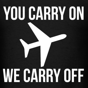 FUNNY YOU CARRY ON WE CARRY OFF AIRLINES MEME T-Shirts - Men's T-Shirt