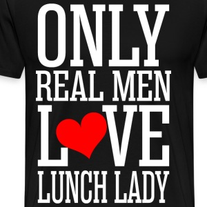Only Real Men Love Lunch Lady T-Shirts - Men's Premium T-Shirt