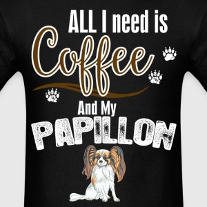 All I need is Coffee and my Papillon T-Shirts - Men's T-Shirt