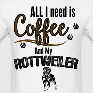 All I need is Coffee and my Rotweiler T-Shirts - Men's T-Shirt