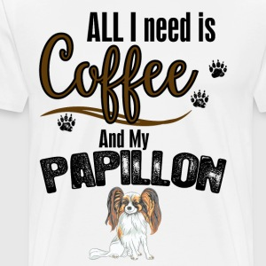 All I need is Coffee and my Papillon T-Shirts - Men's Premium T-Shirt