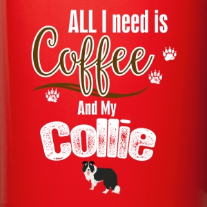 All I need is Coffee and myCollie Mugs & Drinkware - Full Color Mug