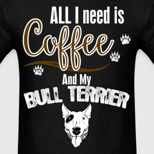 All I need is Coffee and my Bull Terrier T-Shirts - Men's T-Shirt