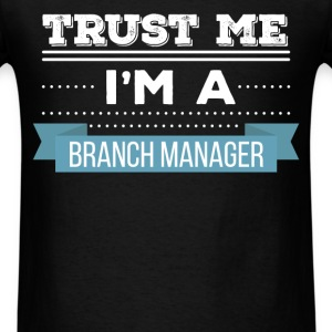 Branch Manager - Trust me I'm a Branch Manager - Men's T-Shirt