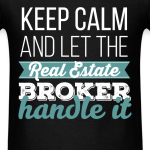Broker - Keep calm and let the real estate broker  - Men's T-Shirt