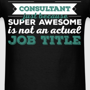 Consultant - Consultant just because super awesome - Men's T-Shirt