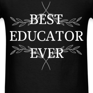 Educator - Best Educator Ever - Men's T-Shirt