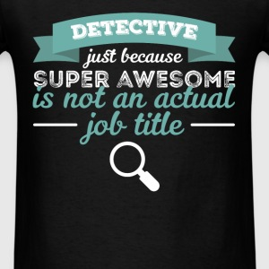 Detective - Detective just because super awesome i - Men's T-Shirt