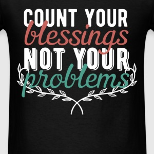 Motivation - Count your blessing not your problems - Men's T-Shirt