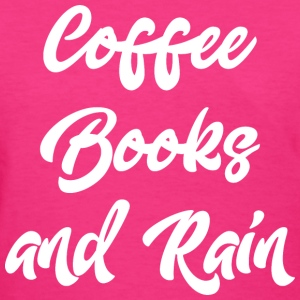 Coffee Books and Rain T-Shirts - Women's T-Shirt
