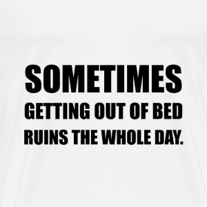 Get Out Of Bed Ruins Day - Men's Premium T-Shirt