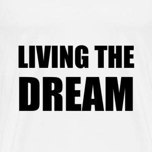 Living The Dream - Men's Premium T-Shirt