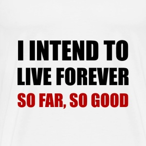 Live Forever So Far Good - Men's Premium T-Shirt