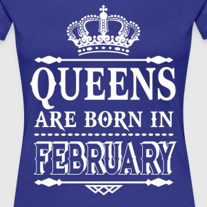 Queens are born in February  - Women's Premium T-Shirt