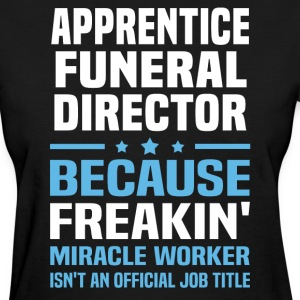 Apprentice Funeral Director - Women's T-Shirt
