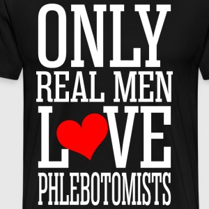 Only Real Men Love Phlebotomists T-Shirts - Men's Premium T-Shirt