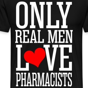 Only Real Men Love Pharmacists T-Shirts - Men's Premium T-Shirt