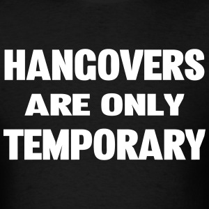 Hangovers Are Only Temporary T-Shirts - Men's T-Shirt