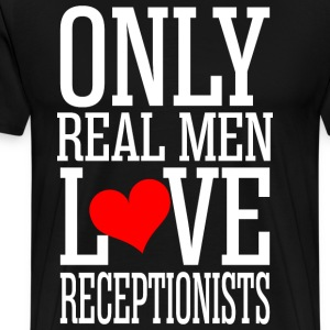 Only Real Men Love Receptionists T-Shirts - Men's Premium T-Shirt