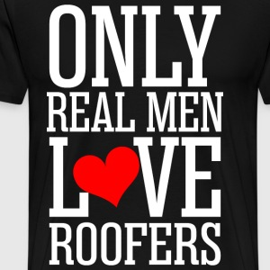 Only Real Men Love Roofer T-Shirts - Men's Premium T-Shirt