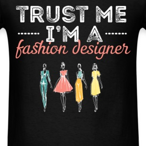 Fashion Designer - Trust me I'm a fashion designer - Men's T-Shirt