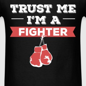 Fighter - Trust me I'm a Fighter - Men's T-Shirt