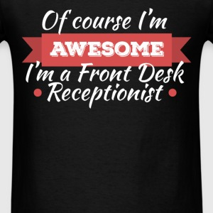 Front Desk Receptionist - Of course I'm awesome I  - Men's T-Shirt