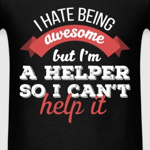 Helper - I hate being awesome but I'm a Helper so  - Men's T-Shirt