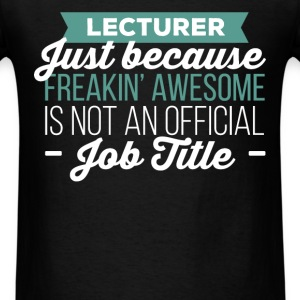 Lecturer - Lecturer just because freakin' awesome  - Men's T-Shirt