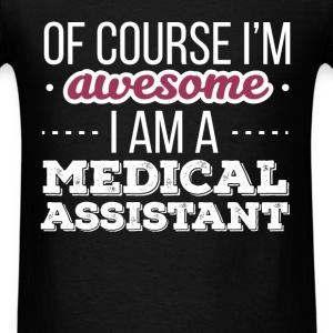 Medical Assistant - Of course I'm awesome I'm a Me - Men's T-Shirt