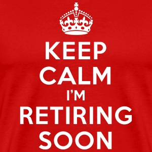 Keep calm I'm retiring soon T-Shirts - Men's Premium T-Shirt