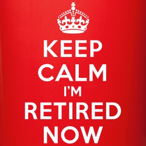 Keep calm I'm retired now Mugs & Drinkware - Full Color Mug