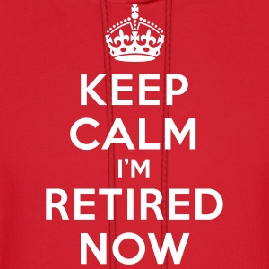 Keep calm I'm retired now Hoodies - Men's Hoodie
