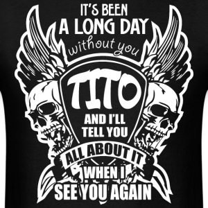 It's Been A Long Day without you Tito And I'll Tel - Men's T-Shirt