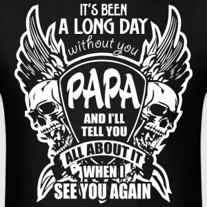 It's Been A Long Day without you Papa And I'll Tel - Men's T-Shirt