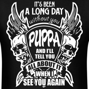 It's Been A Long Day without you Puppa And I'll Te - Men's T-Shirt