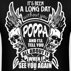 It's Been A Long Day without you Poppa And I'll Te - Men's T-Shirt