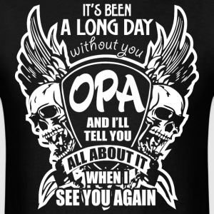 It's Been A Long Day without you Opa And I'll Tell - Men's T-Shirt