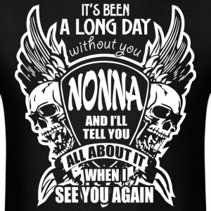 It's Been A Long Day without you Nonna And I'll Te - Men's T-Shirt