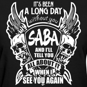 It's Been A Long Day without you Saba And I'll Tel - Women's T-Shirt